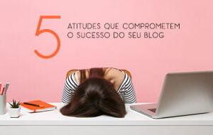 Cutedrop » 5 atitudes que comprometem o sucesso do seu blog